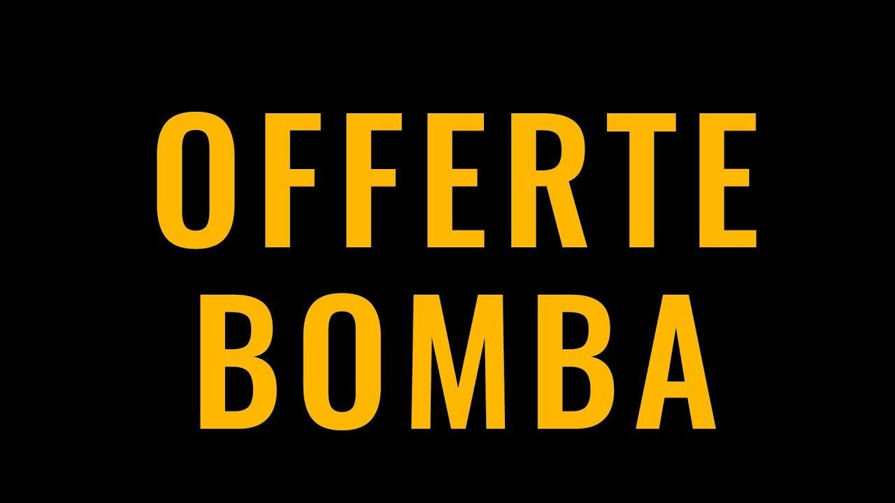OFFERTE BOMBA!